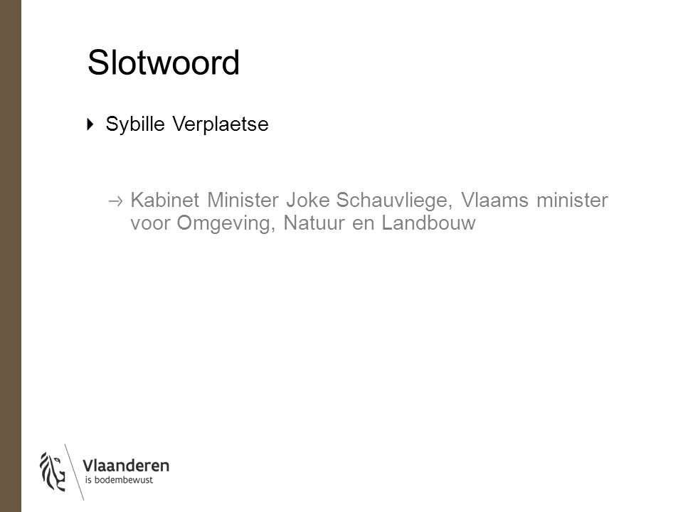 Slotwoord Sybille Verplaetse Kabinet Minister Joke Schauvliege, Vlaams minister voor Omgeving, Natuur en Landbouw
