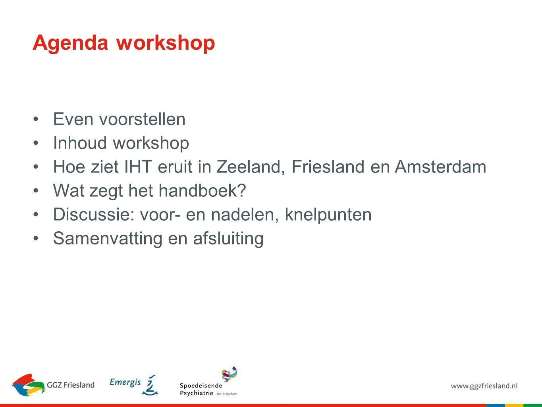 Agenda workshop Even voorstellen Inhoud workshop Hoe ziet IHT eruit in Zeeland, Friesland en Amsterdam Wat zegt het handboek? Discussie: voor- en nade