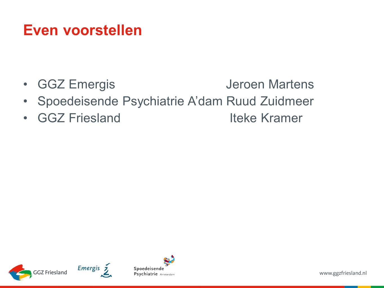 Even voorstellen GGZ Emergis Jeroen Martens Spoedeisende Psychiatrie A'dam Ruud Zuidmeer GGZ Friesland Iteke Kramer
