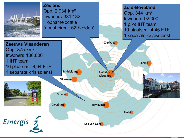Zuid-Beveland Opp. 344 km² Inwoners 92.000 1 pilot IHT team 10 plaatsen, 4,45 FTE 1 separate crisisdienst Zeeuws Vlaanderen Opp. 875 km² Inwoners 100.