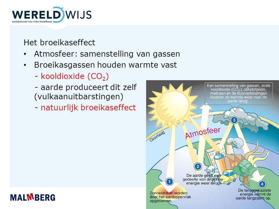 Het broeikaseffect Atmosfeer: samenstelling van gassen Broeikasgassen houden warmte vast - kooldioxide (CO 2 ) - aarde produceert dit zelf (vulkaanuitbarstingen) - natuurlijk broeikaseffect