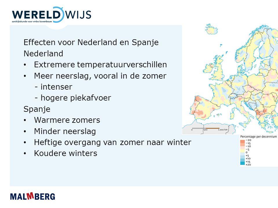 Effecten voor Nederland en Spanje Nederland Extremere temperatuurverschillen Meer neerslag, vooral in de zomer - intenser - hogere piekafvoer Spanje Warmere zomers Minder neerslag Heftige overgang van zomer naar winter Koudere winters