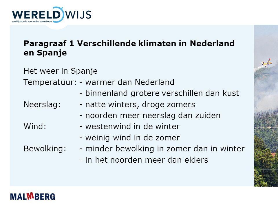 Paragraaf 1 Verschillende klimaten in Nederland en Spanje Het weer in Spanje Temperatuur: - warmer dan Nederland - binnenland grotere verschillen dan