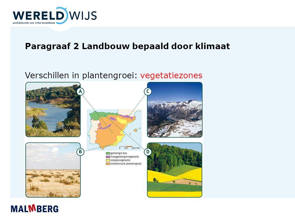 Paragraaf 2 Landbouw bepaald door klimaat Verschillen in plantengroei: vegetatiezones