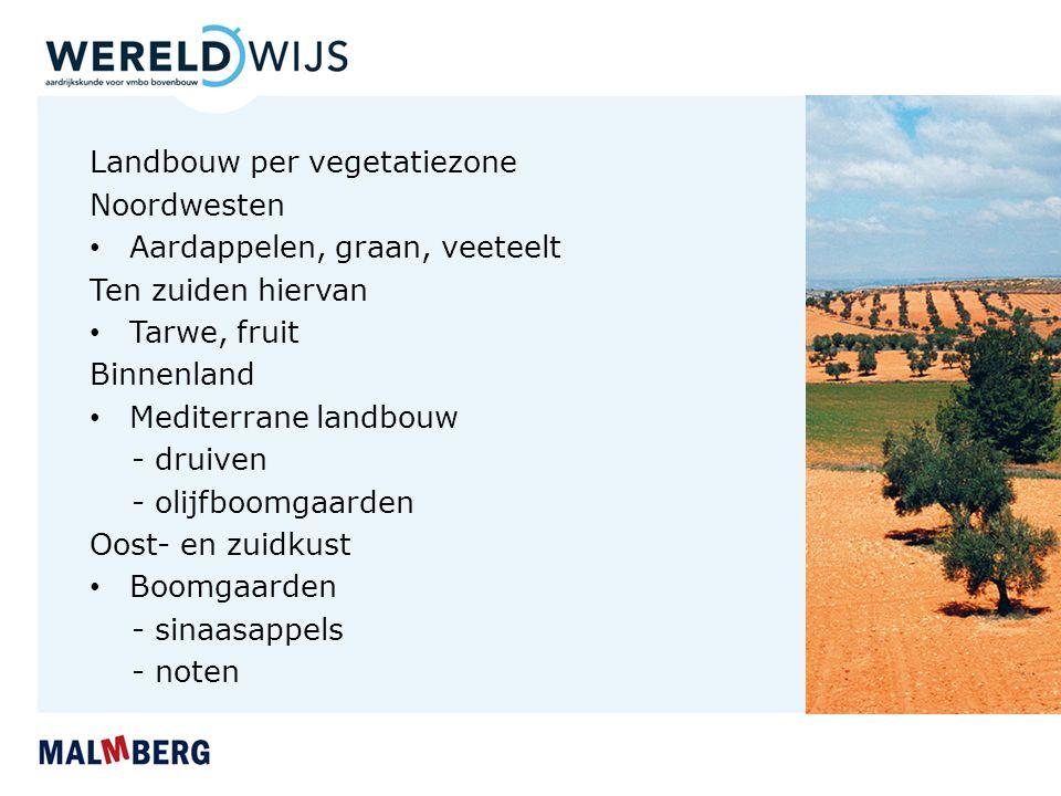 Landbouw per vegetatiezone Noordwesten Aardappelen, graan, veeteelt Ten zuiden hiervan Tarwe, fruit Binnenland Mediterrane landbouw - druiven - olijfboomgaarden Oost- en zuidkust Boomgaarden - sinaasappels - noten