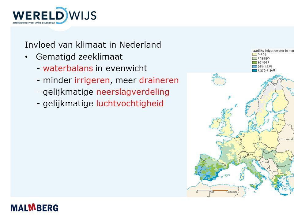 Invloed van klimaat in Nederland Gematigd zeeklimaat - waterbalans in evenwicht - minder irrigeren, meer draineren - gelijkmatige neerslagverdeling - gelijkmatige luchtvochtigheid