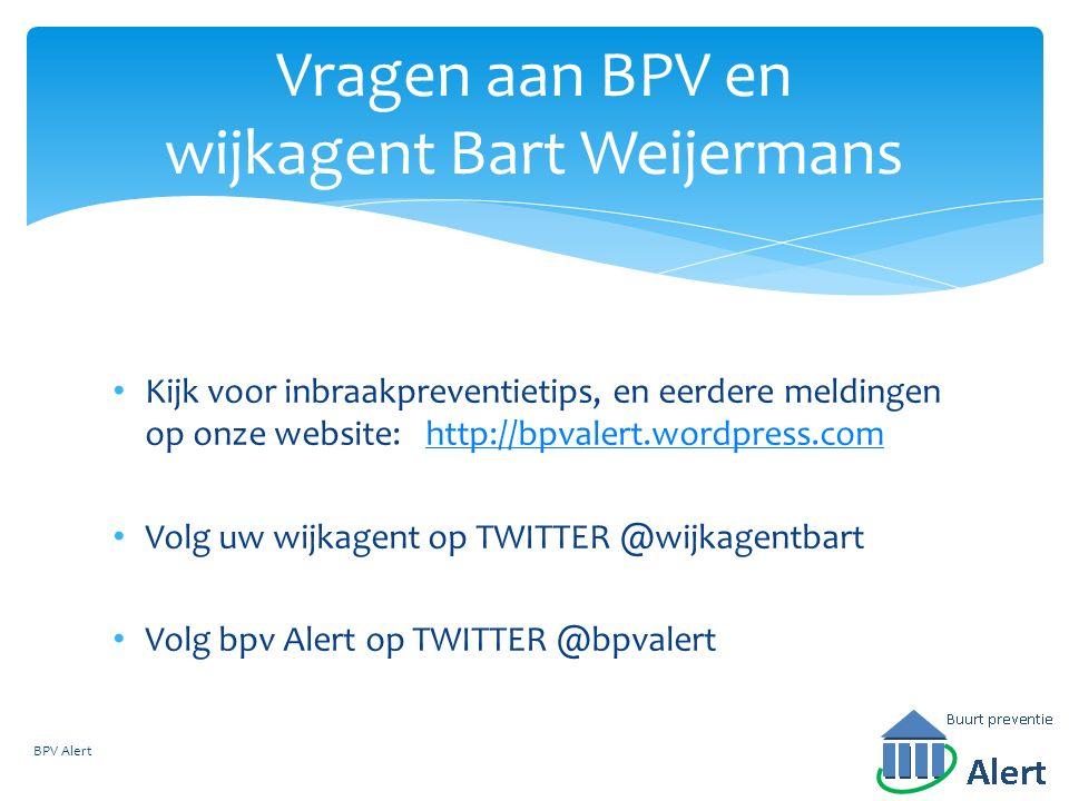 Kijk voor inbraakpreventietips, en eerdere meldingen op onze website: http://bpvalert.wordpress.comhttp://bpvalert.wordpress.com Volg uw wijkagent op TWITTER @wijkagentbart Volg bpv Alert op TWITTER @bpvalert Vragen aan BPV en wijkagent Bart Weijermans BPV Alert