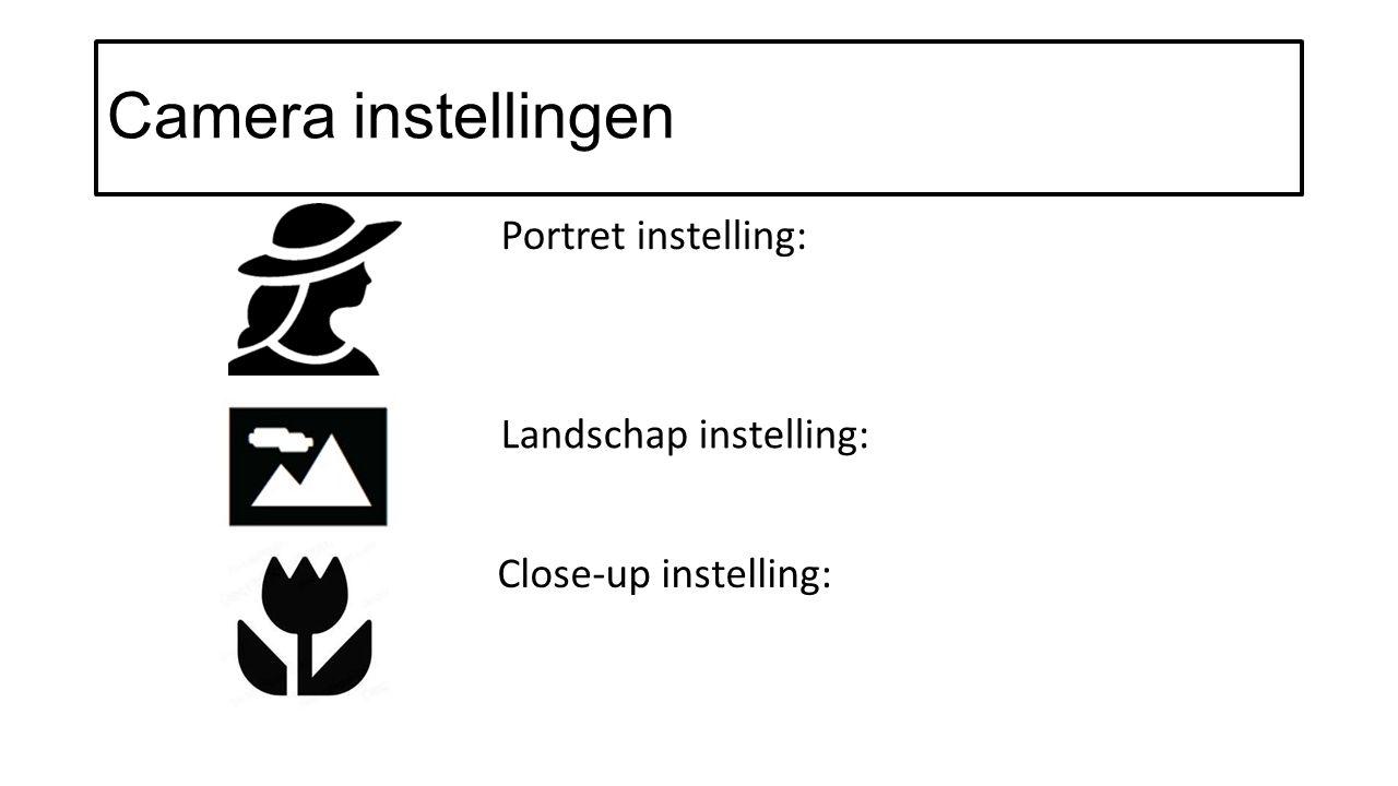 Camera instellingen Portret instelling: Landschap instelling: Close-up instelling: