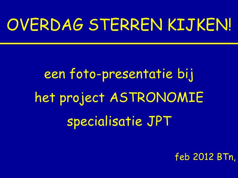 OVERDAG STERREN KIJKEN! een foto-presentatie bij het project ASTRONOMIE specialisatie JPT feb 2012 BTn,