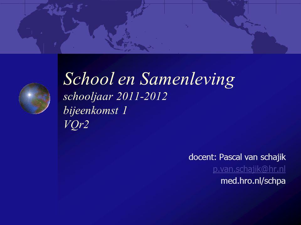 School en Samenleving schooljaar 2011-2012 bijeenkomst 1 VQr2 docent: Pascal van schajik p.van.schajik@hr.nl med.hro.nl/schpa