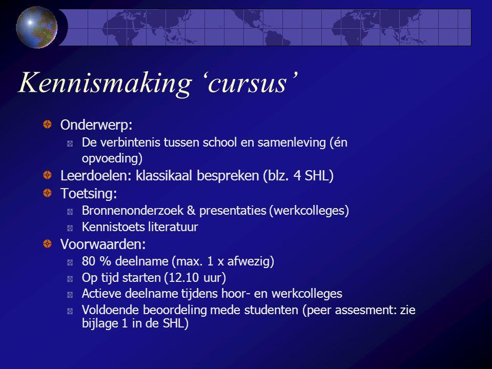 Kennismaking 'cursus' Onderwerp: De verbintenis tussen school en samenleving (én opvoeding) Leerdoelen: klassikaal bespreken (blz.