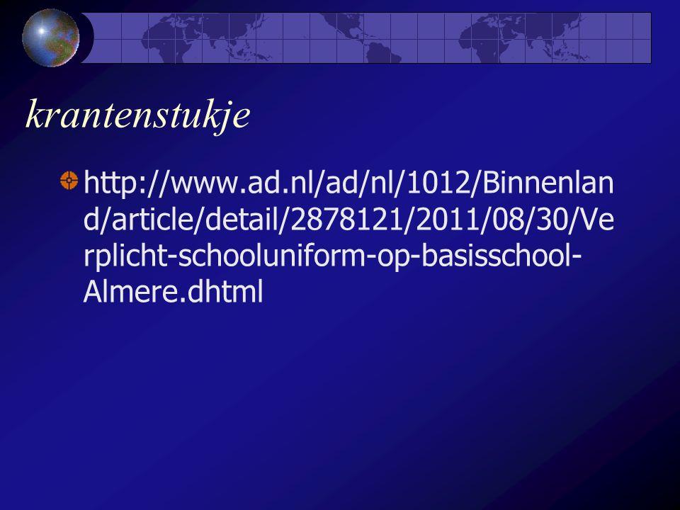 krantenstukje http://www.ad.nl/ad/nl/1012/Binnenlan d/article/detail/2878121/2011/08/30/Ve rplicht-schooluniform-op-basisschool- Almere.dhtml