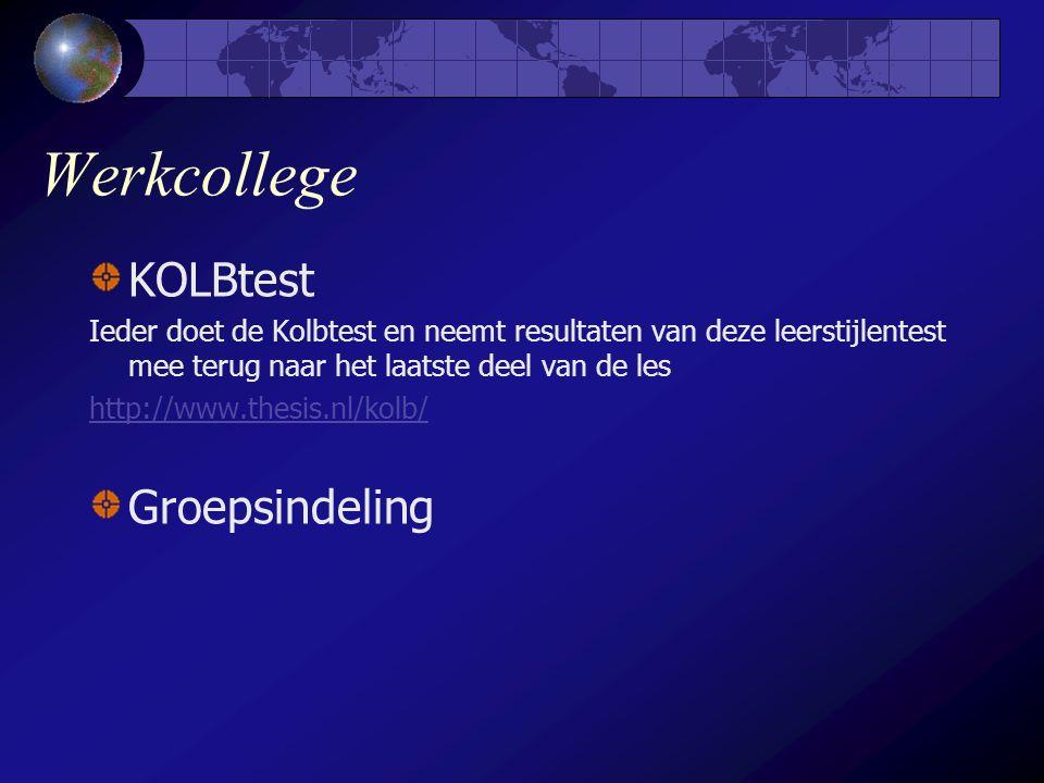 Werkcollege KOLBtest Ieder doet de Kolbtest en neemt resultaten van deze leerstijlentest mee terug naar het laatste deel van de les http://www.thesis.nl/kolb/ Groepsindeling