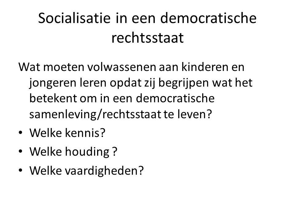Socialisatie in een democratische rechtsstaat Wat moeten volwassenen aan kinderen en jongeren leren opdat zij begrijpen wat het betekent om in een democratische samenleving/rechtsstaat te leven.