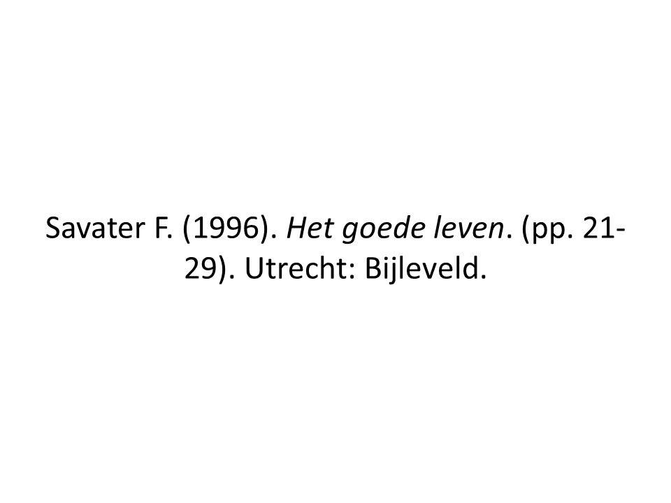 Savater F. (1996). Het goede leven. (pp. 21- 29). Utrecht: Bijleveld.