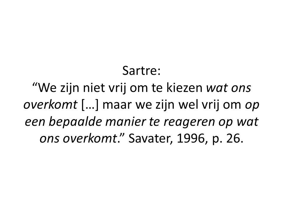Sartre: We zijn niet vrij om te kiezen wat ons overkomt […] maar we zijn wel vrij om op een bepaalde manier te reageren op wat ons overkomt. Savater, 1996, p.