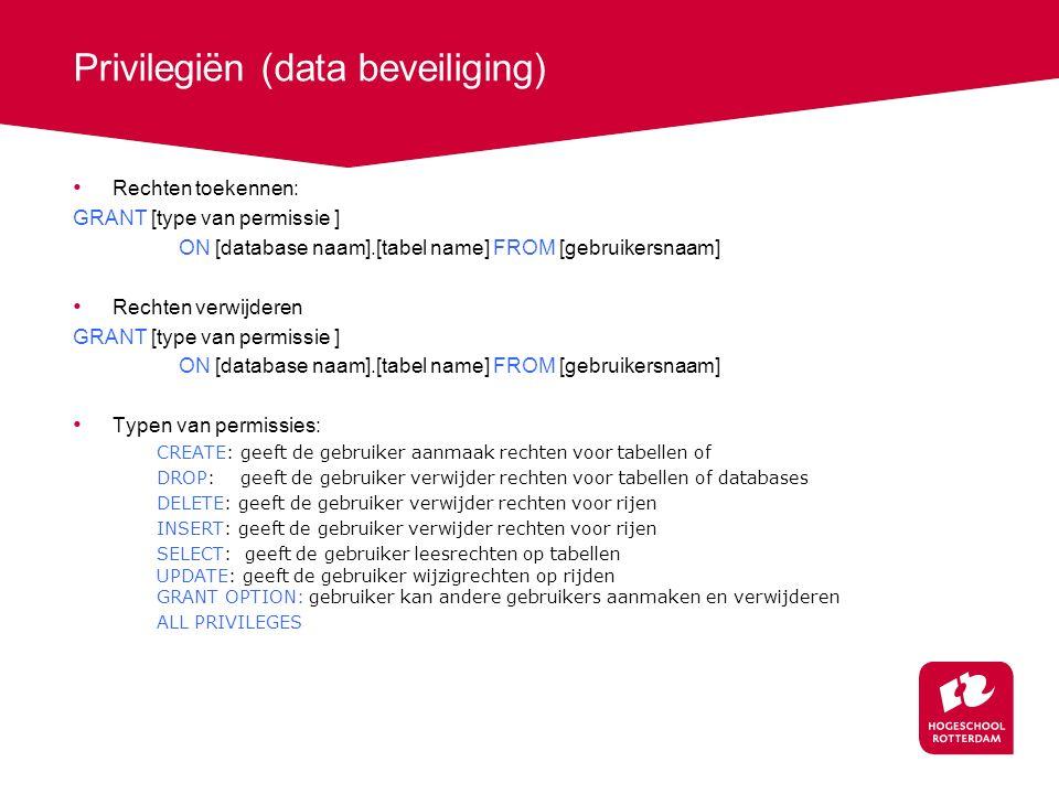 Privilegiën (data beveiliging) Rechten toekennen: GRANT [type van permissie ] ON [database naam].[tabel name] FROM [gebruikersnaam] Rechten verwijdere