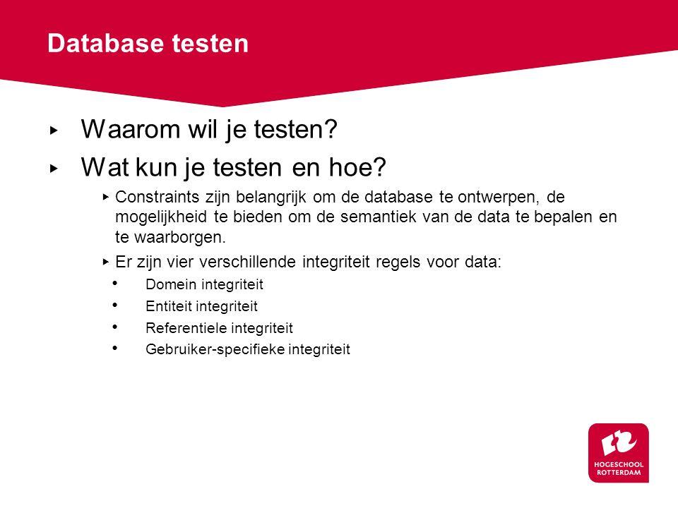 Database testen ▸ Waarom wil je testen? ▸ Wat kun je testen en hoe? ▸ Constraints zijn belangrijk om de database te ontwerpen, de mogelijkheid te bied