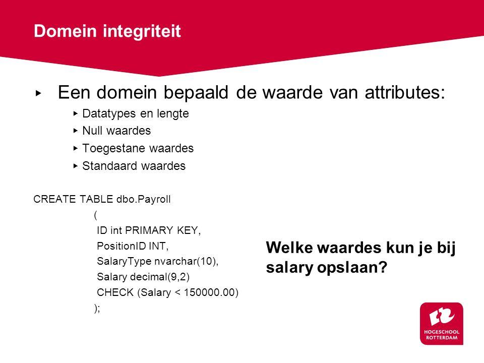Domein integriteit ▸ Een domein bepaald de waarde van attributes: ▸ Datatypes en lengte ▸ Null waardes ▸ Toegestane waardes ▸ Standaard waardes CREATE