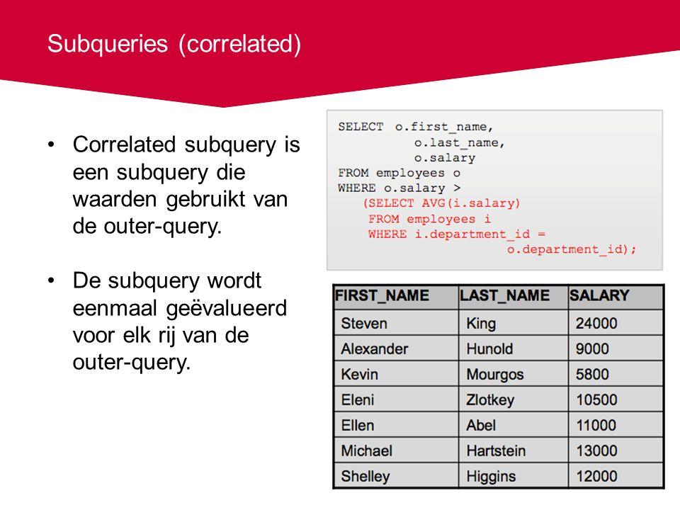 Subqueries (correlated) Correlated subquery is een subquery die waarden gebruikt van de outer-query. De subquery wordt eenmaal geëvalueerd voor elk ri