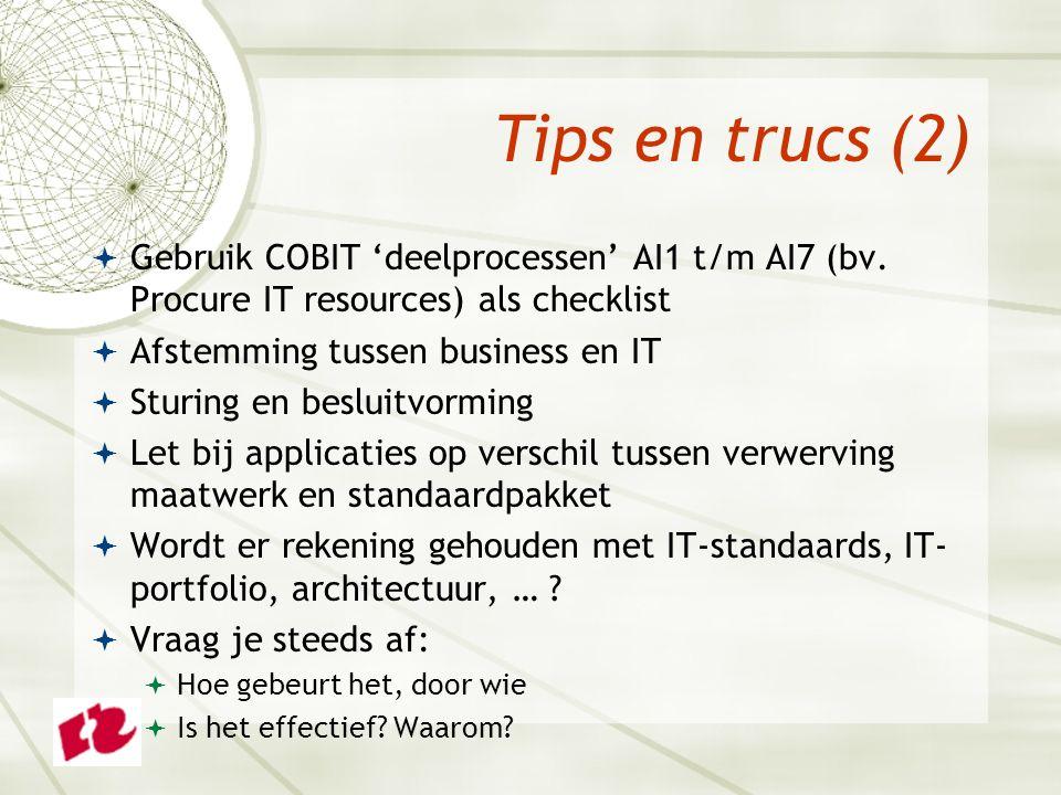 Tips en trucs (2)  Gebruik COBIT 'deelprocessen' AI1 t/m AI7 (bv. Procure IT resources) als checklist  Afstemming tussen business en IT  Sturing en