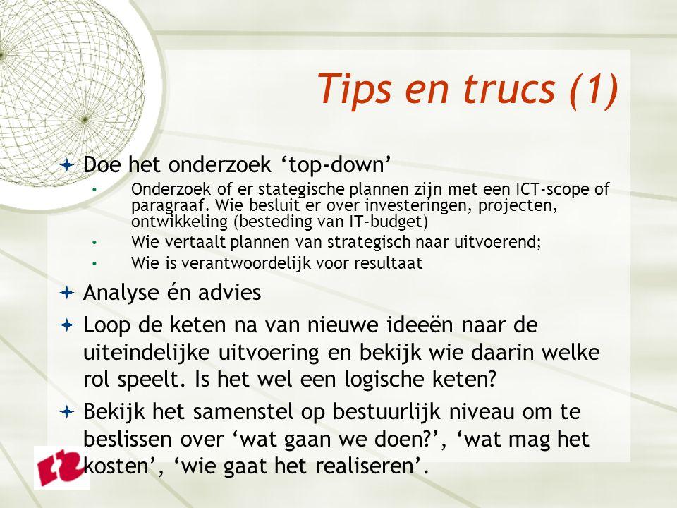 Tips en trucs (1)  Doe het onderzoek 'top-down' Onderzoek of er stategische plannen zijn met een ICT-scope of paragraaf.