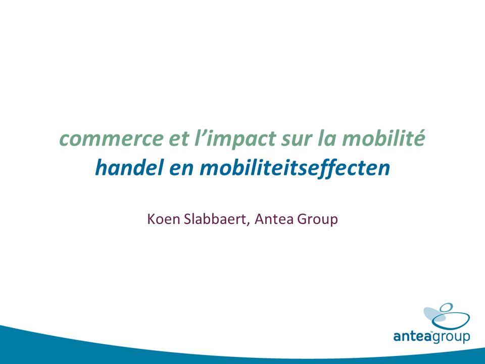 commerce et l'impact sur la mobilité handel en mobiliteitseffecten Koen Slabbaert, Antea Group