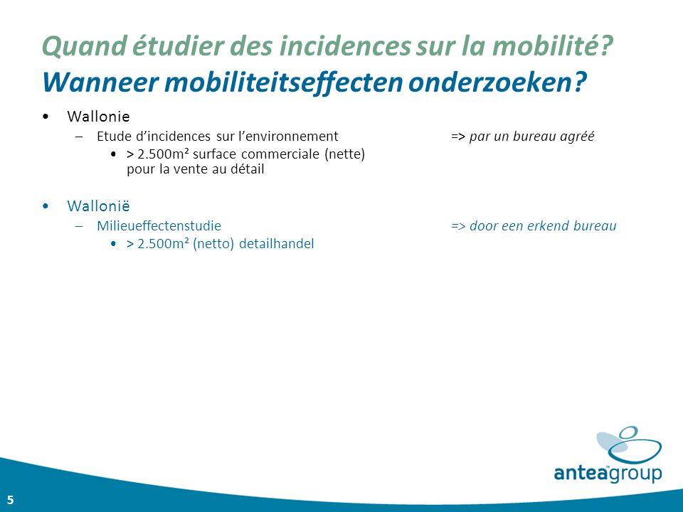 5 Quand étudier des incidences sur la mobilité? Wanneer mobiliteitseffecten onderzoeken? Wallonie –Etude d'incidences sur l'environnement=> par un bur