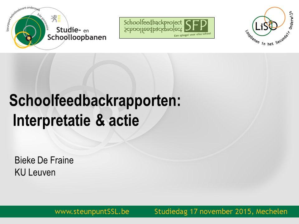 www.steunpuntSSL.be Schoolfeedbackrapporten: Interpretatie & actie Bieke De Fraine KU Leuven Studiedag 17 november 2015, Mechelen