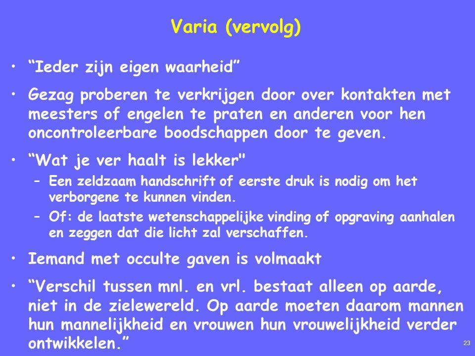 23 Varia (vervolg) Ieder zijn eigen waarheid Gezag proberen te verkrijgen door over kontakten met meesters of engelen te praten en anderen voor hen oncontroleerbare boodschappen door te geven.