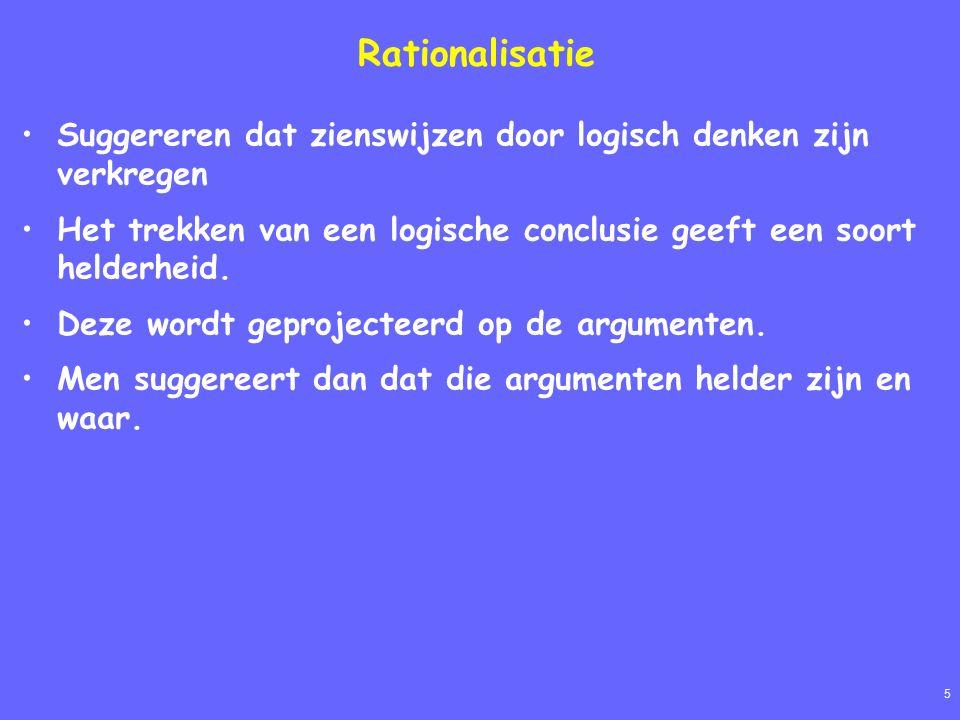 5 Rationalisatie Suggereren dat zienswijzen door logisch denken zijn verkregen Het trekken van een logische conclusie geeft een soort helderheid.