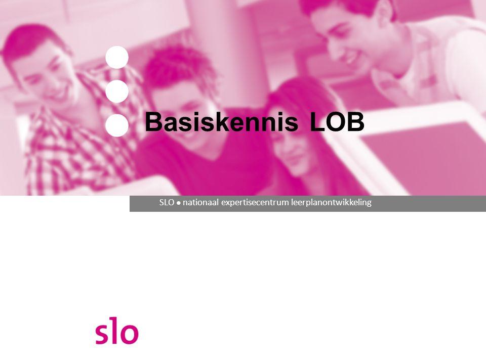 SLO ● nationaal expertisecentrum leerplanontwikkeling Basiskennis LOB