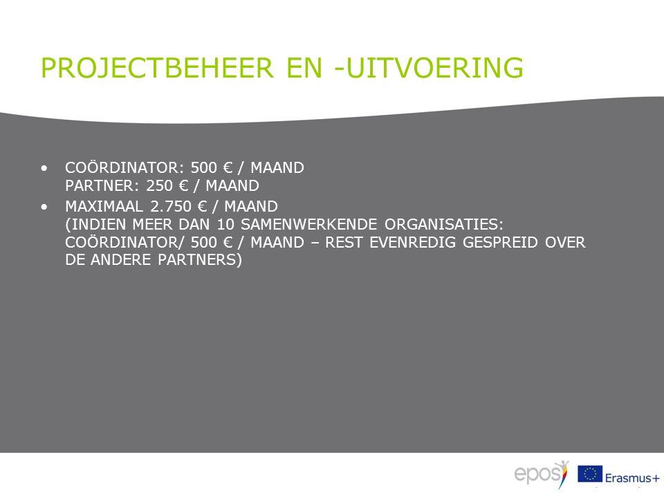 PROJECTBEHEER EN -UITVOERING COÖRDINATOR: 500 € / MAAND PARTNER: 250 € / MAAND MAXIMAAL 2.750 € / MAAND (INDIEN MEER DAN 10 SAMENWERKENDE ORGANISATIES: COÖRDINATOR/ 500 € / MAAND – REST EVENREDIG GESPREID OVER DE ANDERE PARTNERS)