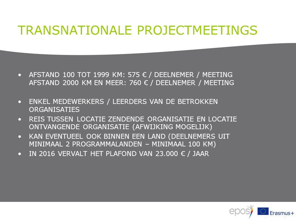 TRANSNATIONALE PROJECTMEETINGS AFSTAND 100 TOT 1999 KM: 575 € / DEELNEMER / MEETING AFSTAND 2000 KM EN MEER: 760 € / DEELNEMER / MEETING ENKEL MEDEWERKERS / LEERDERS VAN DE BETROKKEN ORGANISATIES REIS TUSSEN LOCATIE ZENDENDE ORGANISATIE EN LOCATIE ONTVANGENDE ORGANISATIE (AFWIJKING MOGELIJK) KAN EVENTUEEL OOK BINNEN EEN LAND (DEELNEMERS UIT MINIMAAL 2 PROGRAMMALANDEN – MINIMAAL 100 KM) IN 2016 VERVALT HET PLAFOND VAN 23.000 € / JAAR