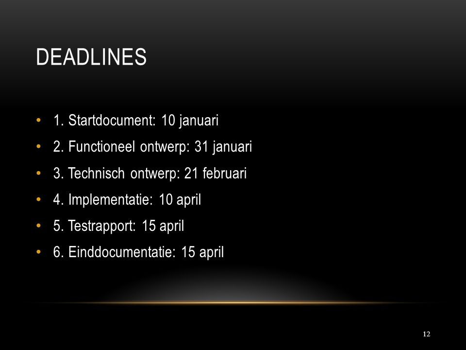 DEADLINES 1. Startdocument: 10 januari 2. Functioneel ontwerp: 31 januari 3.
