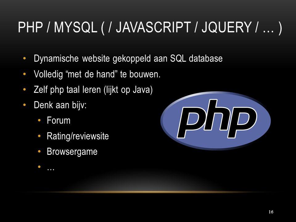 PHP / MYSQL ( / JAVASCRIPT / JQUERY / … ) 16 Dynamische website gekoppeld aan SQL database Volledig met de hand te bouwen.