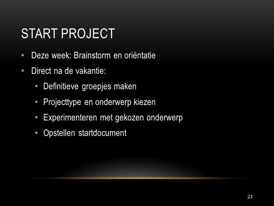 START PROJECT 21 Deze week: Brainstorm en oriëntatie Direct na de vakantie: Definitieve groepjes maken Projecttype en onderwerp kiezen Experimenteren met gekozen onderwerp Opstellen startdocument