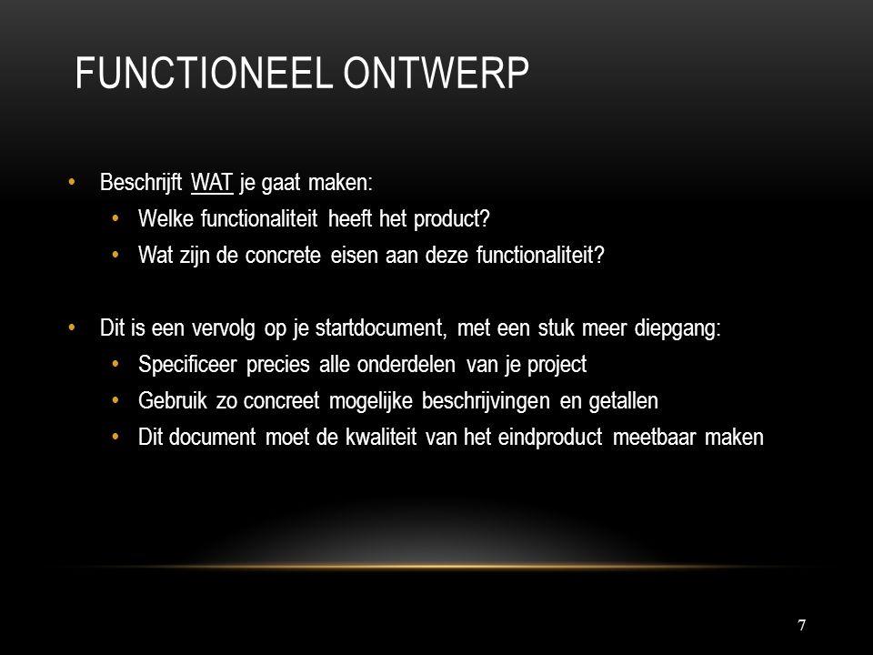FUNCTIONEEL ONTWERP 7 Beschrijft WAT je gaat maken: Welke functionaliteit heeft het product.