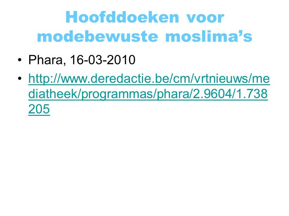 Hoofddoeken voor modebewuste moslima's Phara, 16-03-2010 http://www.deredactie.be/cm/vrtnieuws/me diatheek/programmas/phara/2.9604/1.738 205http://www.deredactie.be/cm/vrtnieuws/me diatheek/programmas/phara/2.9604/1.738 205