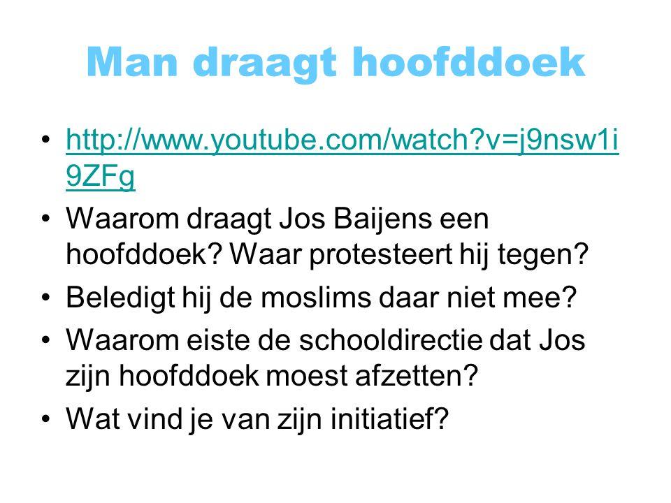 Man draagt hoofddoek http://www.youtube.com/watch v=j9nsw1i 9ZFghttp://www.youtube.com/watch v=j9nsw1i 9ZFg Waarom draagt Jos Baijens een hoofddoek.