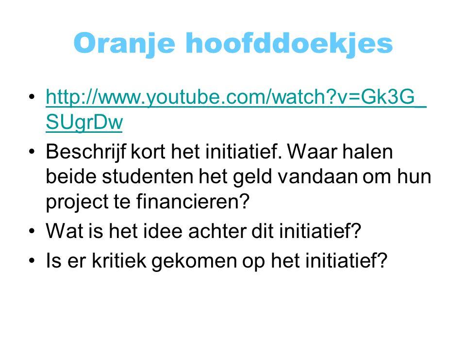 Oranje hoofddoekjes http://www.youtube.com/watch?v=Gk3G_ SUgrDwhttp://www.youtube.com/watch?v=Gk3G_ SUgrDw Beschrijf kort het initiatief.