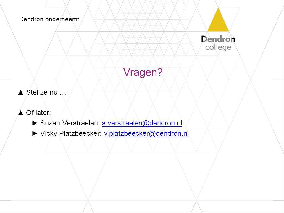 Vragen? ▲Stel ze nu … ▲Of later: ►Suzan Verstraelen: s.verstraelen@dendron.nls.verstraelen@dendron.nl ►Vicky Platzbeecker: v.platzbeecker@dendron.nlv.
