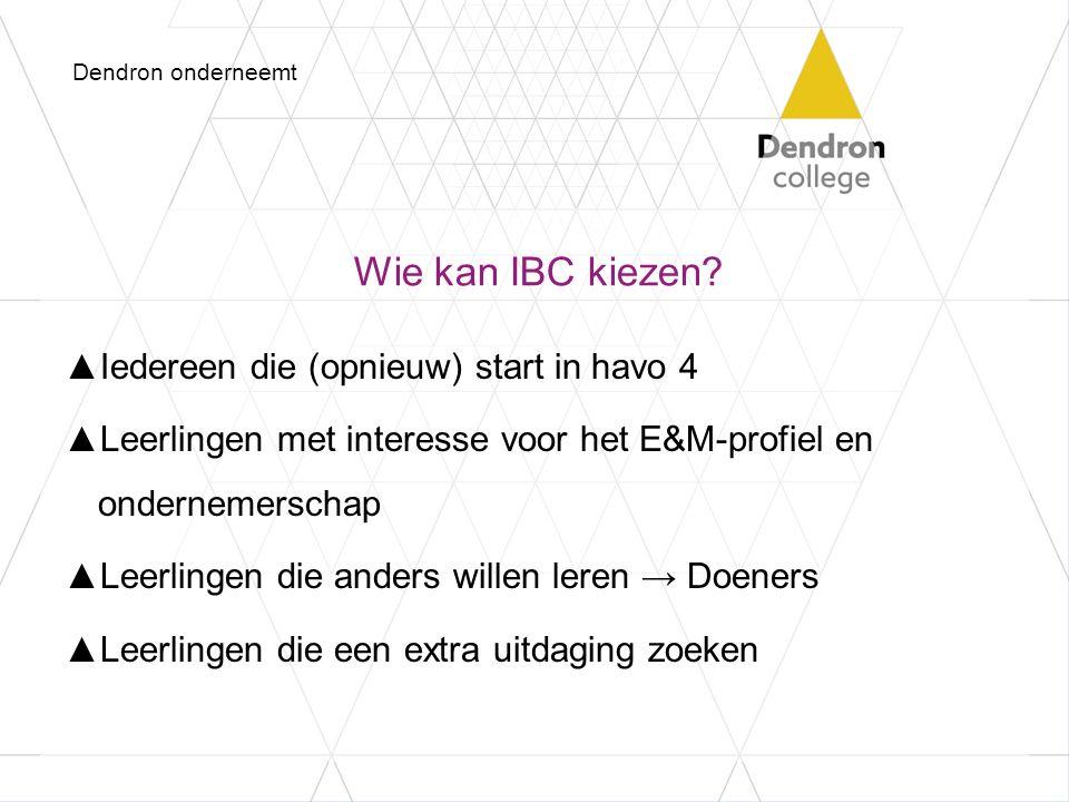 Wie kan IBC kiezen? ▲Iedereen die (opnieuw) start in havo 4 ▲Leerlingen met interesse voor het E&M-profiel en ondernemerschap ▲Leerlingen die anders w