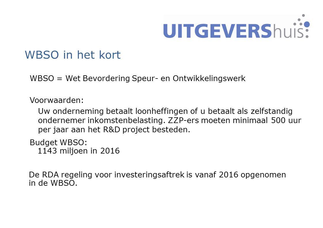 WBSO in het kort WBSO = Wet Bevordering Speur- en Ontwikkelingswerk Voorwaarden: Uw onderneming betaalt loonheffingen of u betaalt als zelfstandig ond