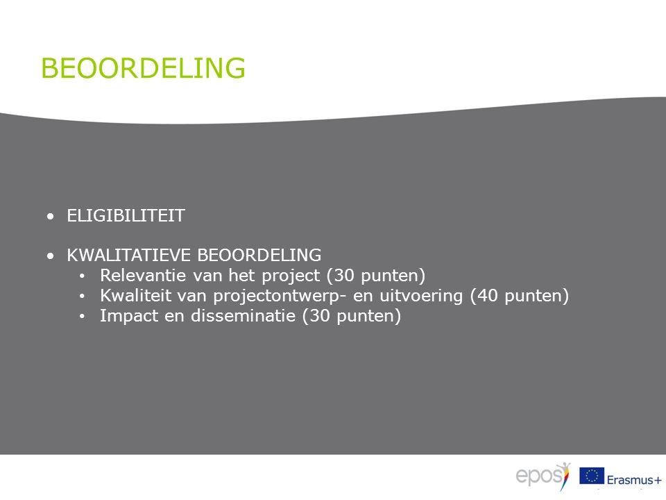 BEOORDELING ELIGIBILITEIT KWALITATIEVE BEOORDELING Relevantie van het project (30 punten) Kwaliteit van projectontwerp- en uitvoering (40 punten) Impact en disseminatie (30 punten)