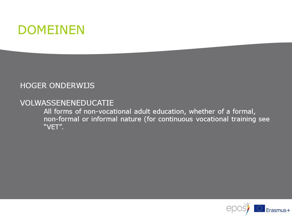 DOMEINEN HOGER ONDERWIJS VOLWASSENENEDUCATIE All forms of non-vocational adult education, whether of a formal, non-formal or informal nature (for continuous vocational training see VET .