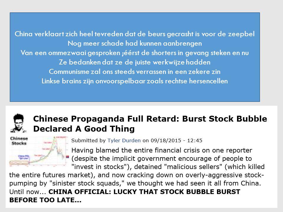 21/12/2015 9 China verklaart zich heel tevreden dat de beurs gecrasht is voor de zeepbel Nog meer schade had kunnen aanbrengen Van een ommezwaai gesproken ;éérst de shorters in gevang steken en nu Ze bedanken dat ze de juiste werkwijze hadden Communisme zal ons steeds verrassen in een zekere zin Linkse brains zijn onvoorspelbaar zoals rechtse hersencellen
