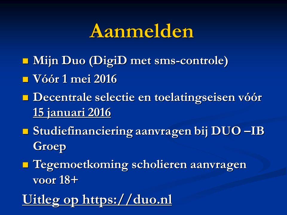 Aanmelden Mijn Duo (DigiD met sms-controle) Mijn Duo (DigiD met sms-controle) Vóór 1 mei 2016 Vóór 1 mei 2016 Decentrale selectie en toelatingseisen v