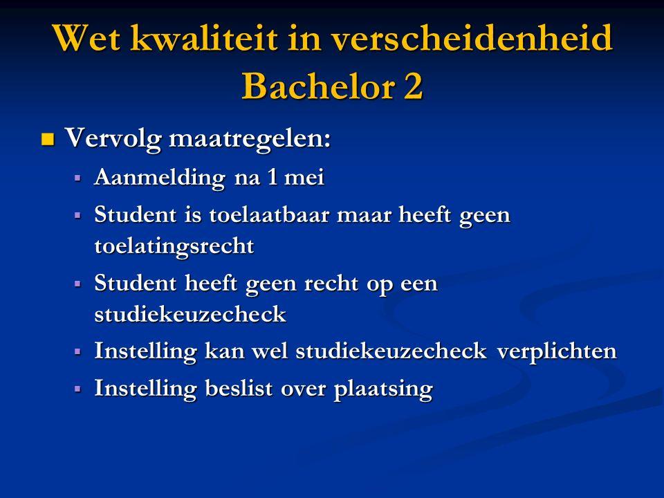 Wet kwaliteit in verscheidenheid Bachelor 2 Vervolg maatregelen: Vervolg maatregelen:  Aanmelding na 1 mei  Student is toelaatbaar maar heeft geen t