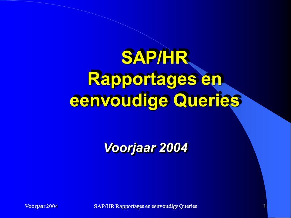 Voorjaar 2004SAP/HR Rapportages en eenvoudige Queries1 Voorjaar 2004 SAP/HR Rapportages en eenvoudige Queries SAP/HR